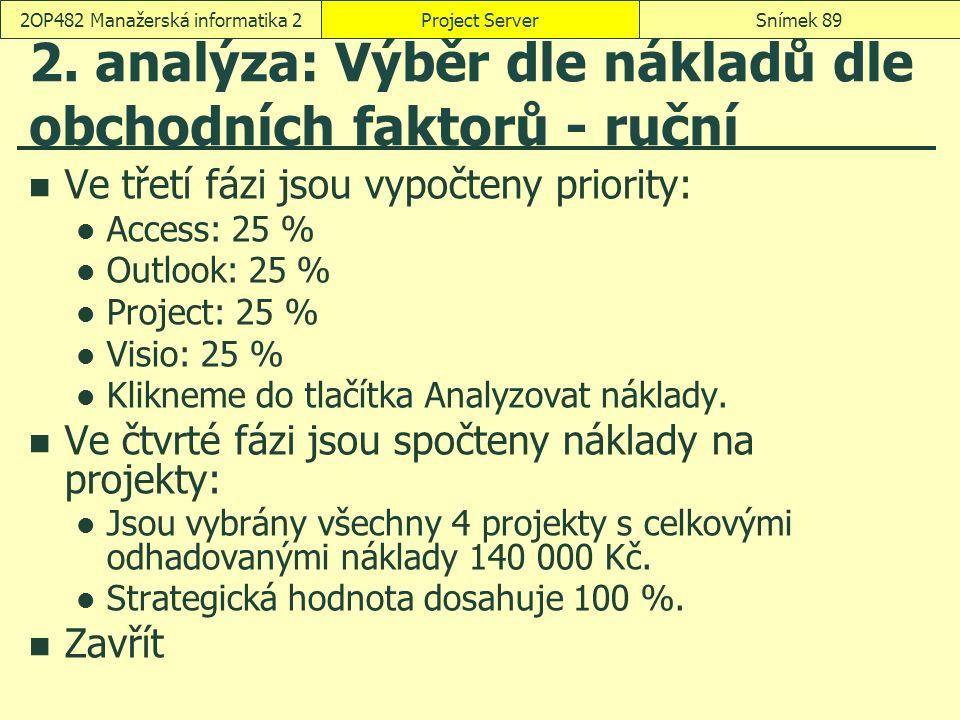 2. analýza: Výběr dle nákladů dle obchodních faktorů - ruční Ve třetí fázi jsou vypočteny priority: Access: 25 % Outlook: 25 % Project: 25 % Visio: 25
