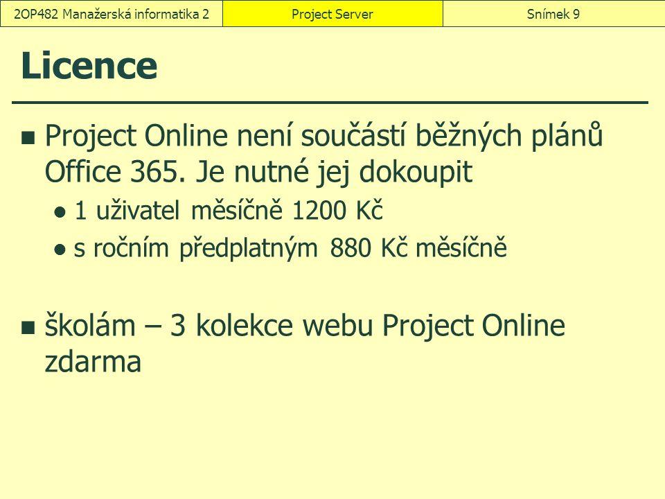 Licence Project Online není součástí běžných plánů Office 365. Je nutné jej dokoupit 1 uživatel měsíčně 1200 Kč s ročním předplatným 880 Kč měsíčně šk
