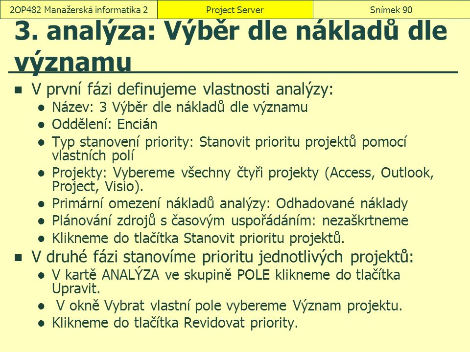 3. analýza: Výběr dle nákladů dle významu V první fázi definujeme vlastnosti analýzy: Název: 3 Výběr dle nákladů dle významu Oddělení: Encián Typ stan