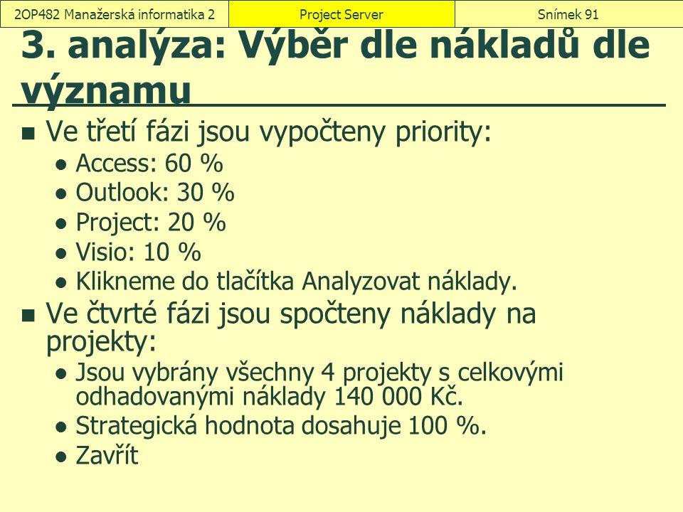 3. analýza: Výběr dle nákladů dle významu Ve třetí fázi jsou vypočteny priority: Access: 60 % Outlook: 30 % Project: 20 % Visio: 10 % Klikneme do tlač