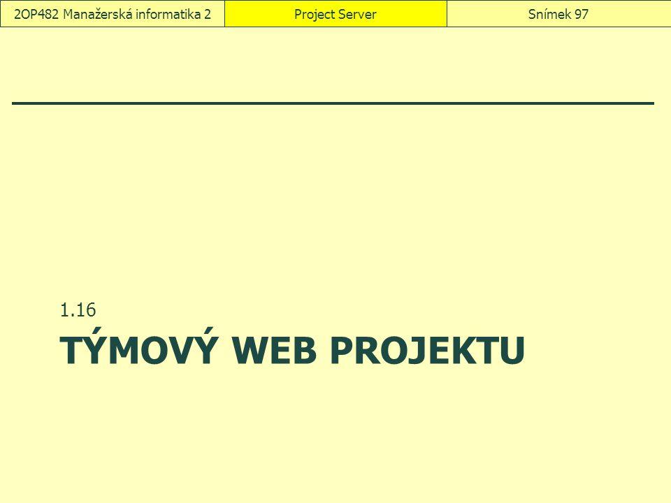 TÝMOVÝ WEB PROJEKTU 1.16 Project ServerSnímek 972OP482 Manažerská informatika 2