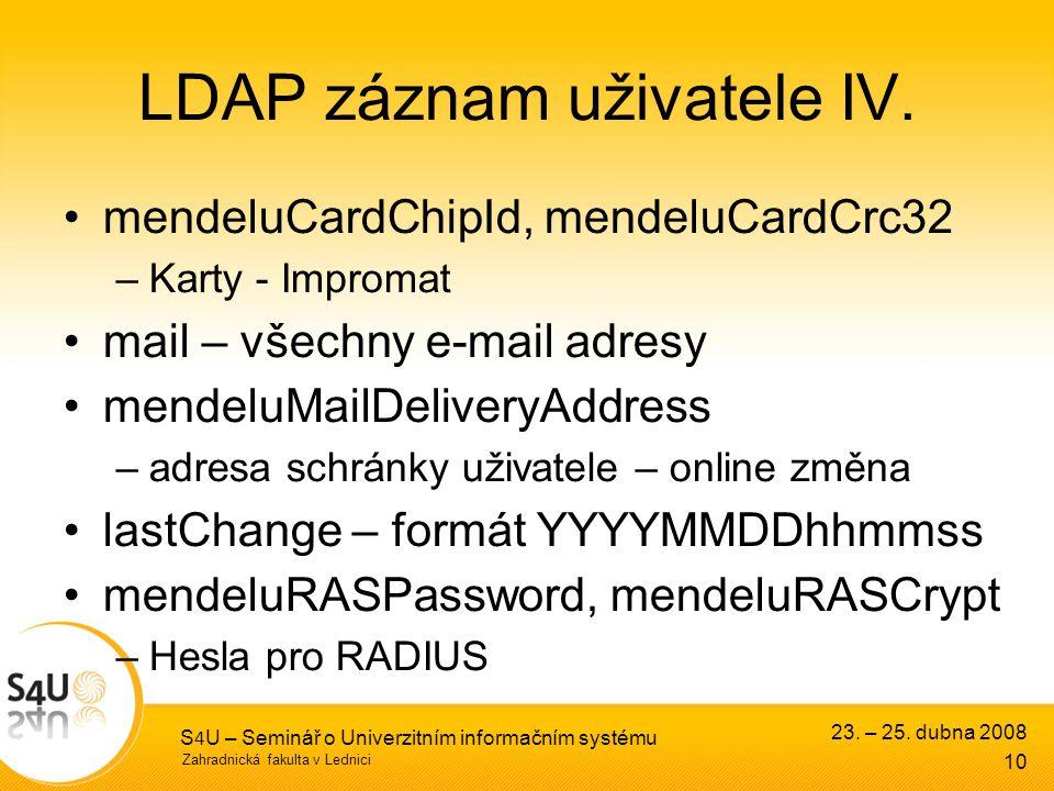 Zahradnická fakulta v Lednici 23. – 25. dubna 2008 S 4 U – Seminář o Univerzitním informačním systému 10 LDAP záznam uživatele IV. mendeluCardChipId,