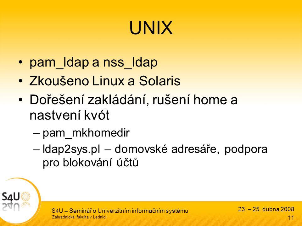 Zahradnická fakulta v Lednici 23. – 25. dubna 2008 S 4 U – Seminář o Univerzitním informačním systému 11 UNIX pam_ldap a nss_ldap Zkoušeno Linux a Sol