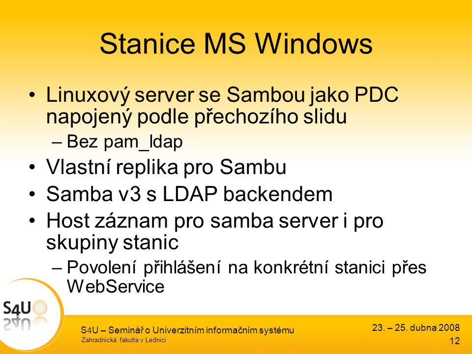 Zahradnická fakulta v Lednici 23. – 25. dubna 2008 S 4 U – Seminář o Univerzitním informačním systému 12 Stanice MS Windows Linuxový server se Sambou