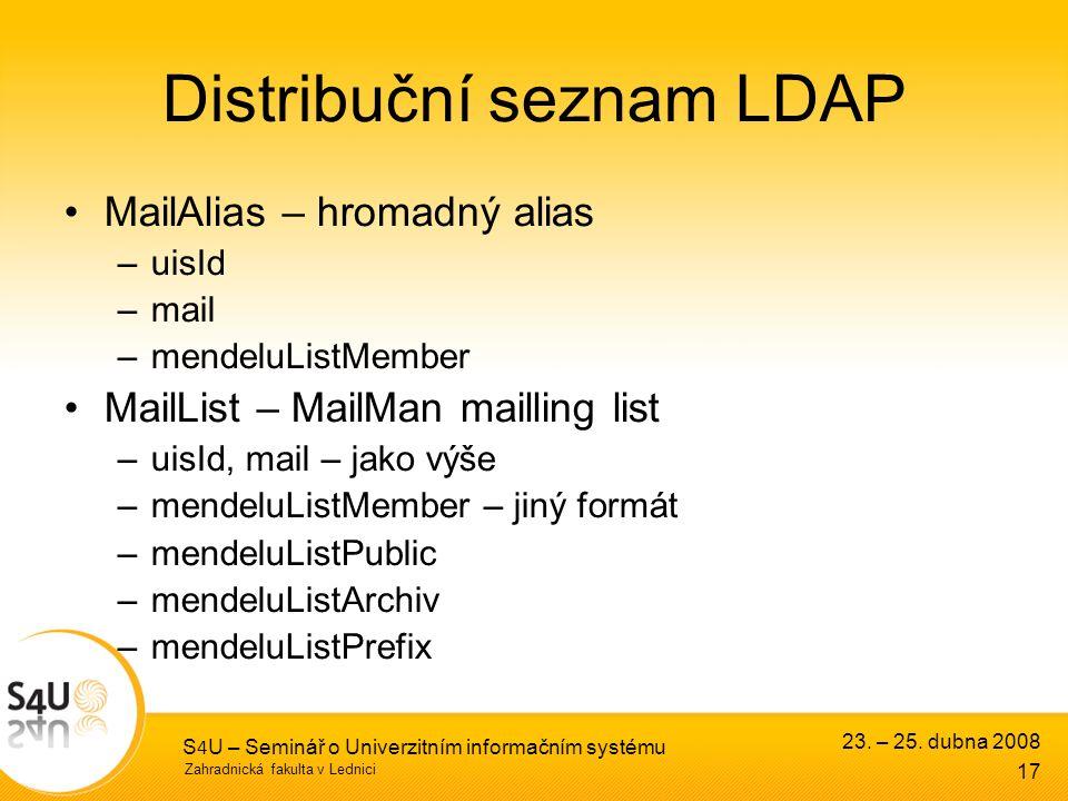 Zahradnická fakulta v Lednici 23. – 25. dubna 2008 S 4 U – Seminář o Univerzitním informačním systému 17 Distribuční seznam LDAP MailAlias – hromadný