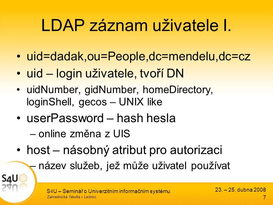 Zahradnická fakulta v Lednici 23. – 25. dubna 2008 S 4 U – Seminář o Univerzitním informačním systému 7 LDAP záznam uživatele I. uid=dadak,ou=People,d