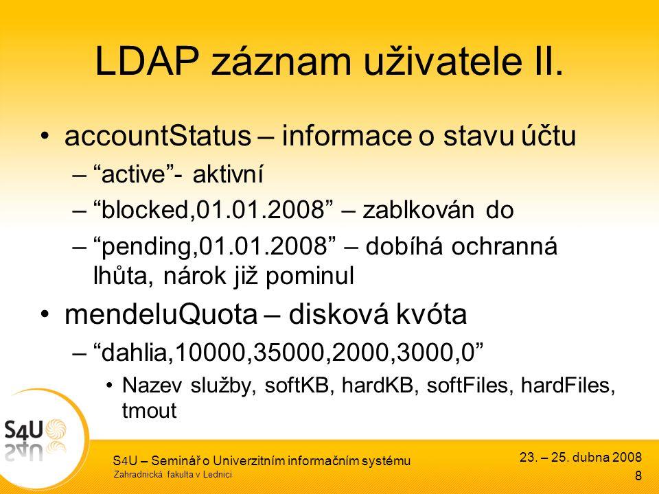 Zahradnická fakulta v Lednici 23. – 25. dubna 2008 S 4 U – Seminář o Univerzitním informačním systému 8 LDAP záznam uživatele II. accountStatus – info