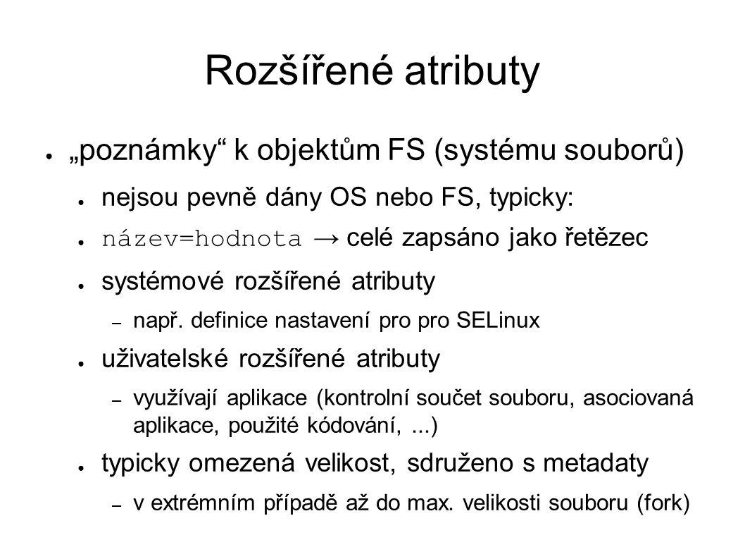 """Rozšířené atributy ● """"poznámky k objektům FS (systému souborů) ● nejsou pevně dány OS nebo FS, typicky: ● název=hodnota → celé zapsáno jako řetězec ● systémové rozšířené atributy – např."""