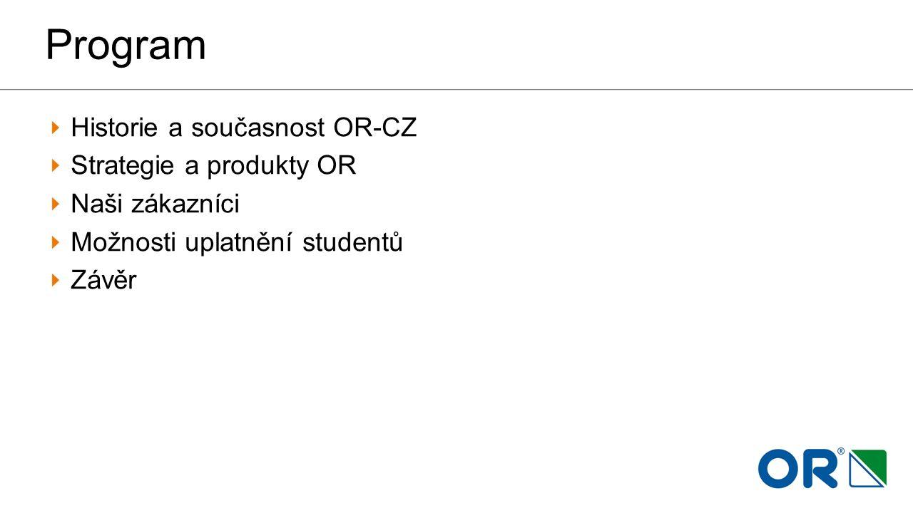 Program Historie a současnost OR-CZ Strategie a produkty OR Naši zákazníci Možnosti uplatnění studentů Závěr