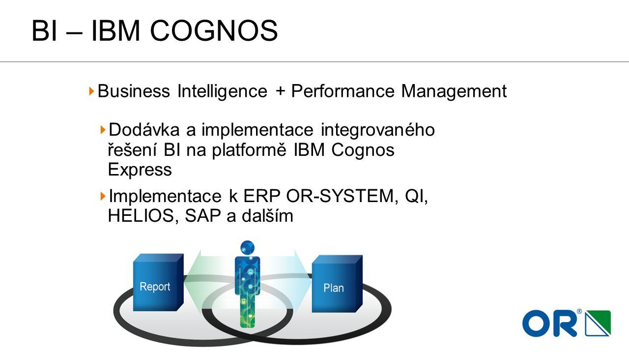 BI – IBM COGNOS Business Intelligence + Performance Management Dodávka a implementace integrovaného řešení BI na platformě IBM Cognos Express Implemen