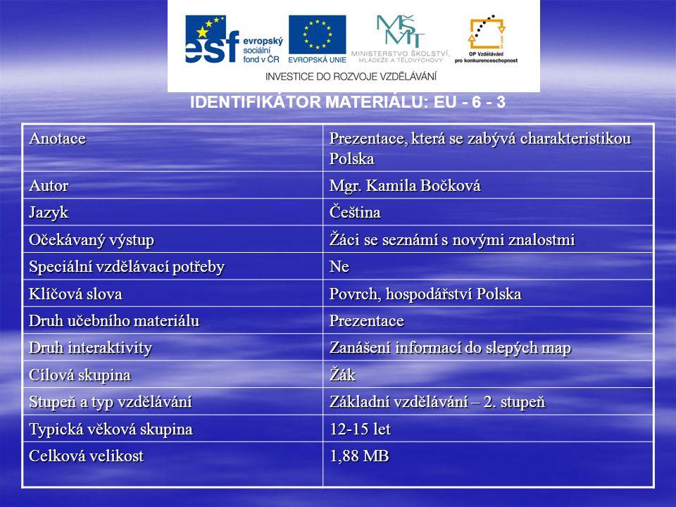 IDENTIFIKÁTOR MATERIÁLU: EU - 6 - 3Anotace Prezentace, která se zabývá charakteristikou Polska Autor Mgr.
