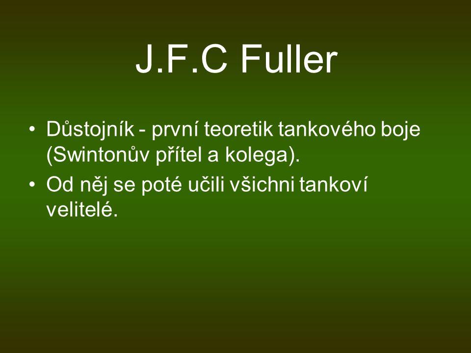J.F.C Fuller Důstojník - první teoretik tankového boje (Swintonův přítel a kolega). Od něj se poté učili všichni tankoví velitelé.