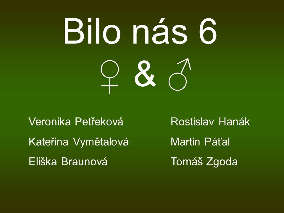Bilo nás 6 ♀ & ♂ Veronika PetřekováRostislav Hanák Kateřina VymětalováMartin Páťal Eliška BraunováTomáš Zgoda