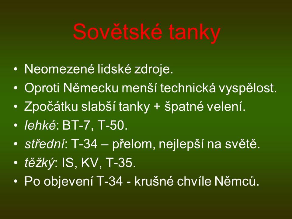 Sovětské tanky Neomezené lidské zdroje. Oproti Německu menší technická vyspělost. Zpočátku slabší tanky + špatné velení. lehké: BT-7, T-50. střední: T