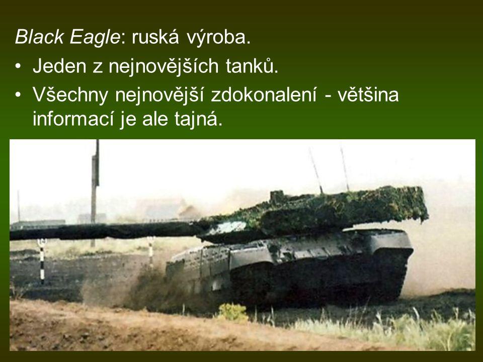 Black Eagle: ruská výroba. Jeden z nejnovějších tanků. Všechny nejnovější zdokonalení - většina informací je ale tajná.