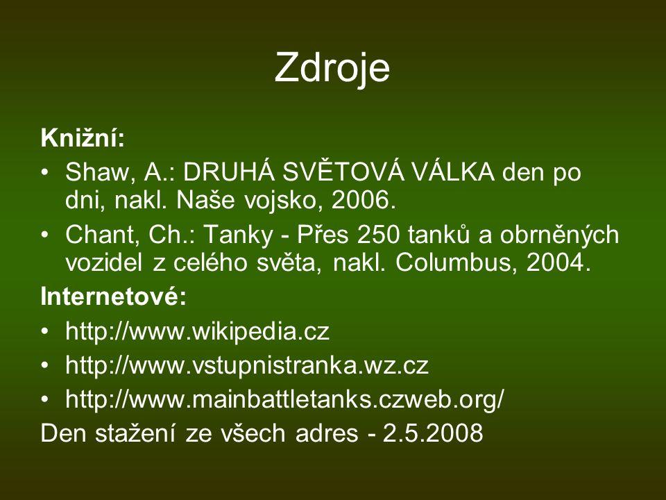 Zdroje Knižní: Shaw, A.: DRUHÁ SVĚTOVÁ VÁLKA den po dni, nakl. Naše vojsko, 2006. Chant, Ch.: Tanky - Přes 250 tanků a obrněných vozidel z celého svět