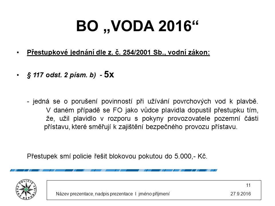 """BO """"VODA 2016"""" Přestupkové jednání dle z. č. 254/2001 Sb., vodní zákon: § 117 odst. 2 písm. b) - 5x - jedná se o porušení povinností při užívání povrc"""