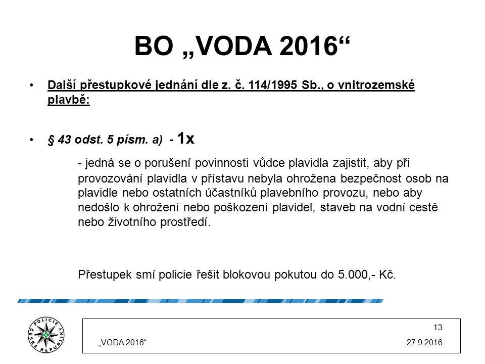 """BO """"VODA 2016"""" Další přestupkové jednání dle z. č. 114/1995 Sb., o vnitrozemské plavbě: § 43 odst. 5 písm. a) - 1x - jedná se o porušení povinnosti vů"""