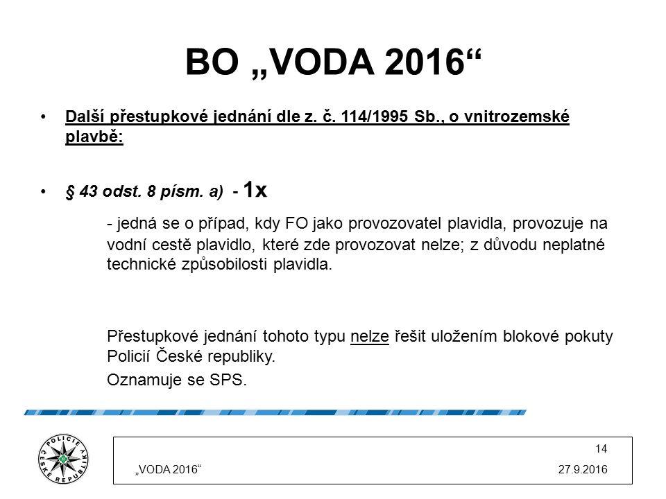 """BO """"VODA 2016"""" Další přestupkové jednání dle z. č. 114/1995 Sb., o vnitrozemské plavbě: § 43 odst. 8 písm. a) - 1x - jedná se o případ, kdy FO jako pr"""