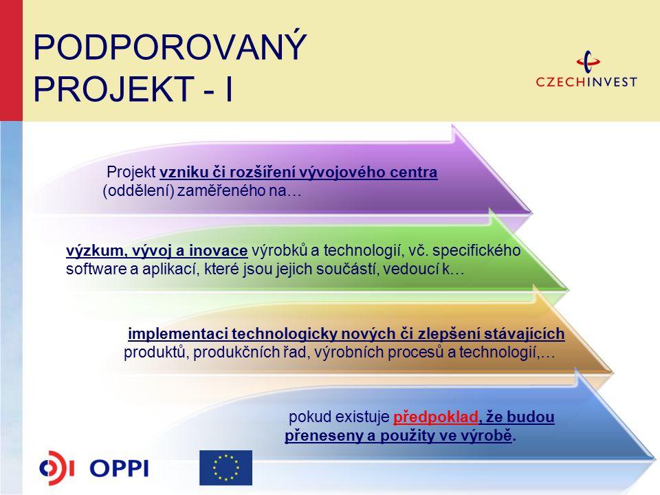 PODPOROVANÝ PROJEKT - I Projekt vzniku či rozšíření vývojového centra (oddělení) zaměřeného na… výzkum, vývoj a inovace výrobků a technologií, vč.