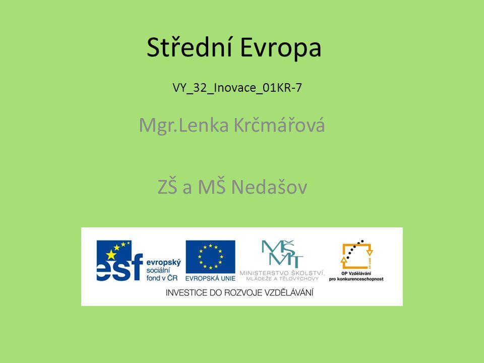 Střední Evropa VY_32_Inovace_01KR-7 Mgr.Lenka Krčmářová ZŠ a MŠ Nedašov