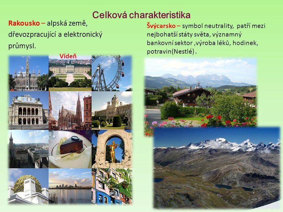 Celková charakteristika Rakousko – alpská země, dřevozpracující a elektronický průmysl. Švýcarsko – symbol neutrality, patří mezi nejbohatší státy svě