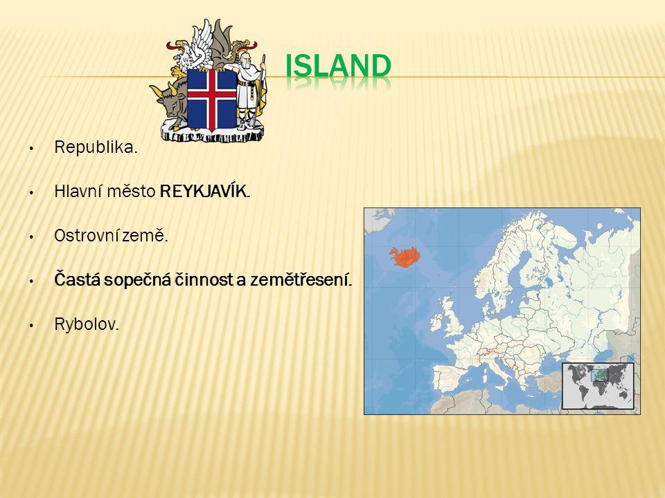Republika. Hlavní město REYKJAVÍK. Ostrovní země. Častá sopečná činnost a zemětřesení. Rybolov.