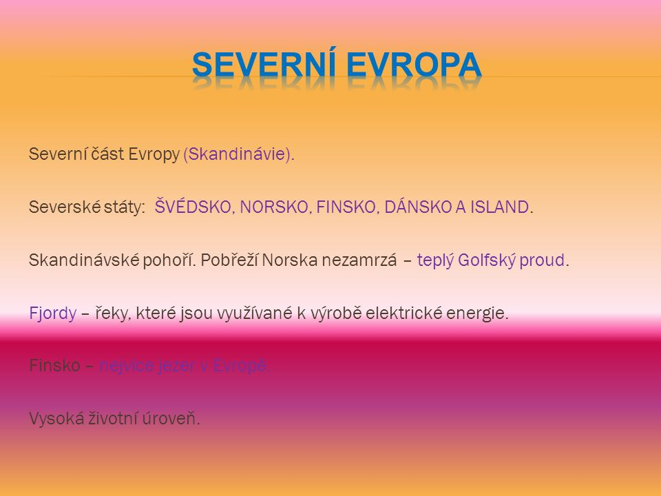 Severní část Evropy (Skandinávie).Severské státy: ŠVÉDSKO, NORSKO, FINSKO, DÁNSKO A ISLAND.