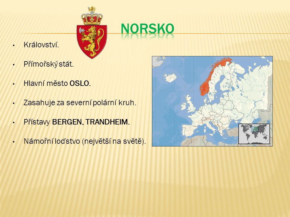 Království.Přímořský stát. Hlavní město OSLO. Zasahuje za severní polární kruh.