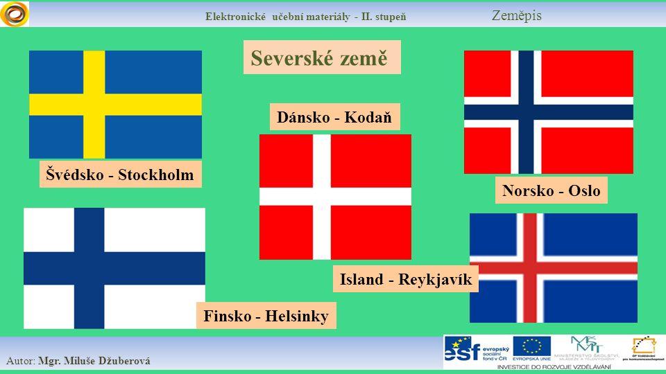 Elektronické učební materiály - II. stupeň Zeměpis Autor: Mgr. Miluše Džuberová Severské země Island - Reykjavík Dánsko - Kodaň Švédsko - Stockholm No