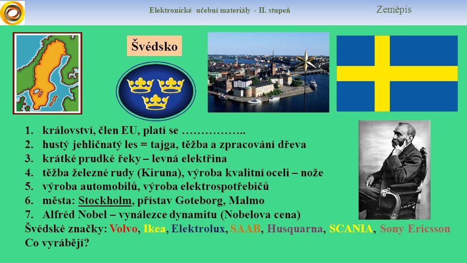 Elektronické učební materiály - II. stupeň Zeměpis Švédsko 1.království, člen EU, platí se …………….. 2.hustý jehličnatý les = tajga, těžba a zpracování