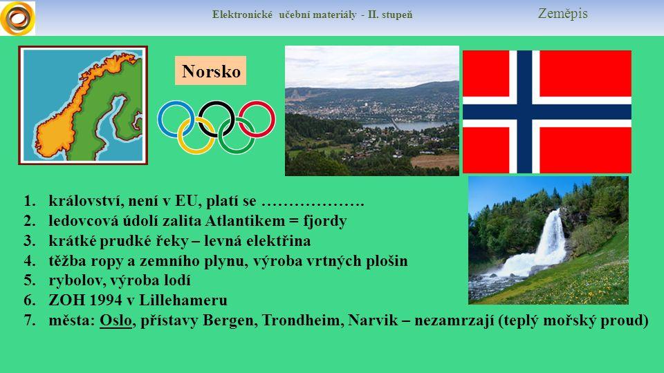 Elektronické učební materiály - II. stupeň Zeměpis Norsko 1.království, není v EU, platí se ………………. 2.ledovcová údolí zalita Atlantikem = fjordy 3.krá
