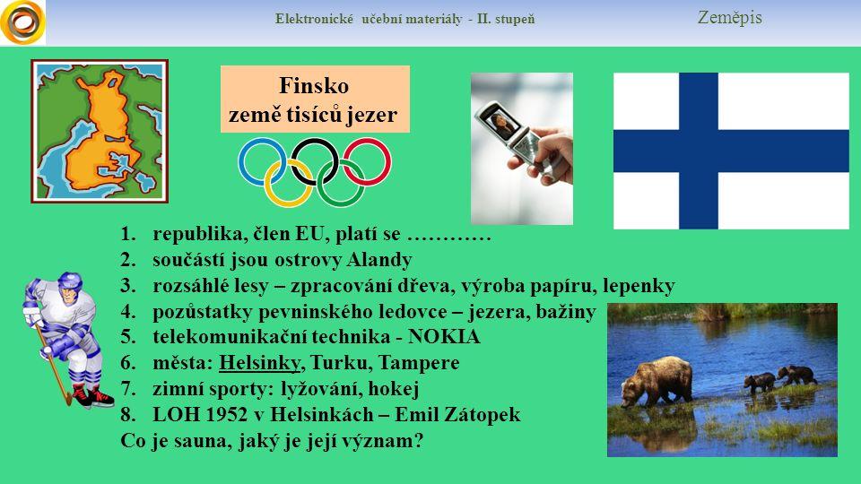Elektronické učební materiály - II. stupeň Zeměpis Finsko země tisíců jezer 1.republika, člen EU, platí se ………… 2.součástí jsou ostrovy Alandy 3.rozsá