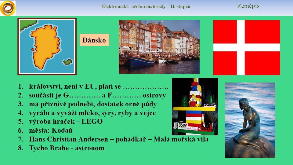 Elektronické učební materiály - II. stupeň Zeměpis Dánsko 1.království, není v EU, platí se ………………. 2.součástí je G…………. a F………… ostrovy 3.má příznivé