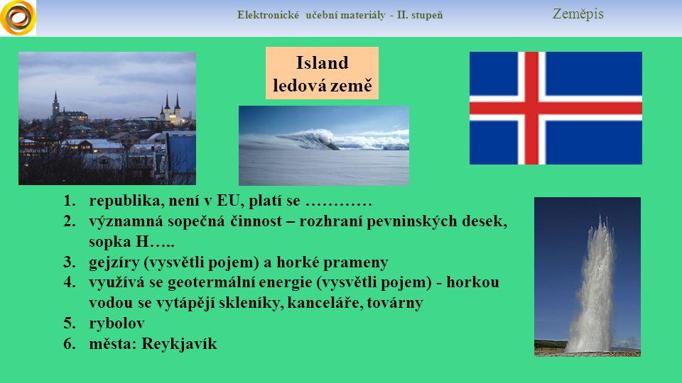 Elektronické učební materiály - II. stupeň Zeměpis Island ledová země 1.republika, není v EU, platí se ………… 2.významná sopečná činnost – rozhraní pevn