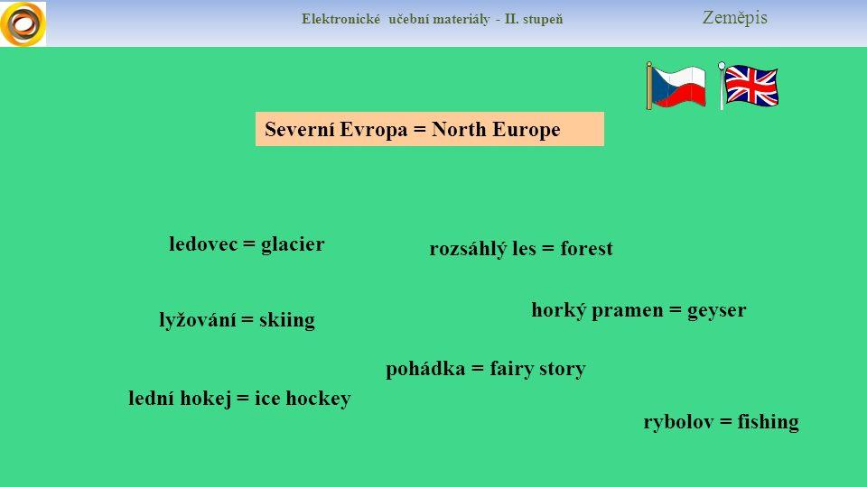 Elektronické učební materiály - II. stupeň Zeměpis ledovec = glacier rozsáhlý les = forest pohádka = fairy story lední hokej = ice hockey lyžování = s