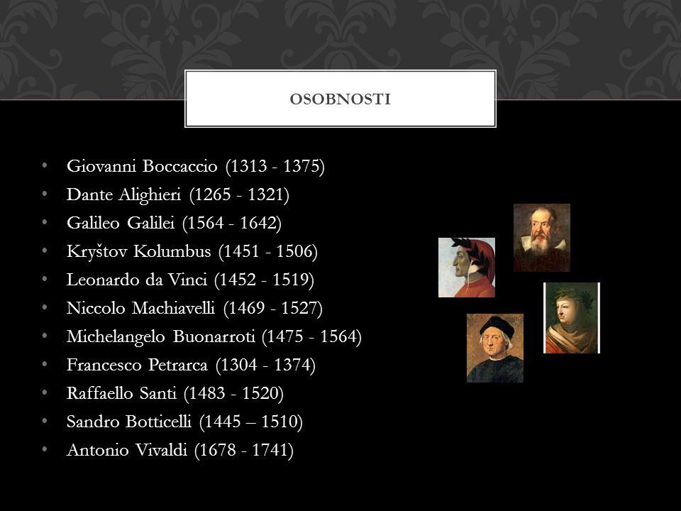 Giovanni Boccaccio (1313 - 1375) Dante Alighieri (1265 - 1321) Galileo Galilei (1564 - 1642) Kryštov Kolumbus (1451 - 1506) Leonardo da Vinci (1452 - 1519) Niccolo Machiavelli (1469 - 1527) Michelangelo Buonarroti (1475 - 1564) Francesco Petrarca (1304 - 1374) Raffaello Santi (1483 - 1520) Sandro Botticelli (1445 – 1510) Antonio Vivaldi (1678 - 1741) OSOBNOSTI