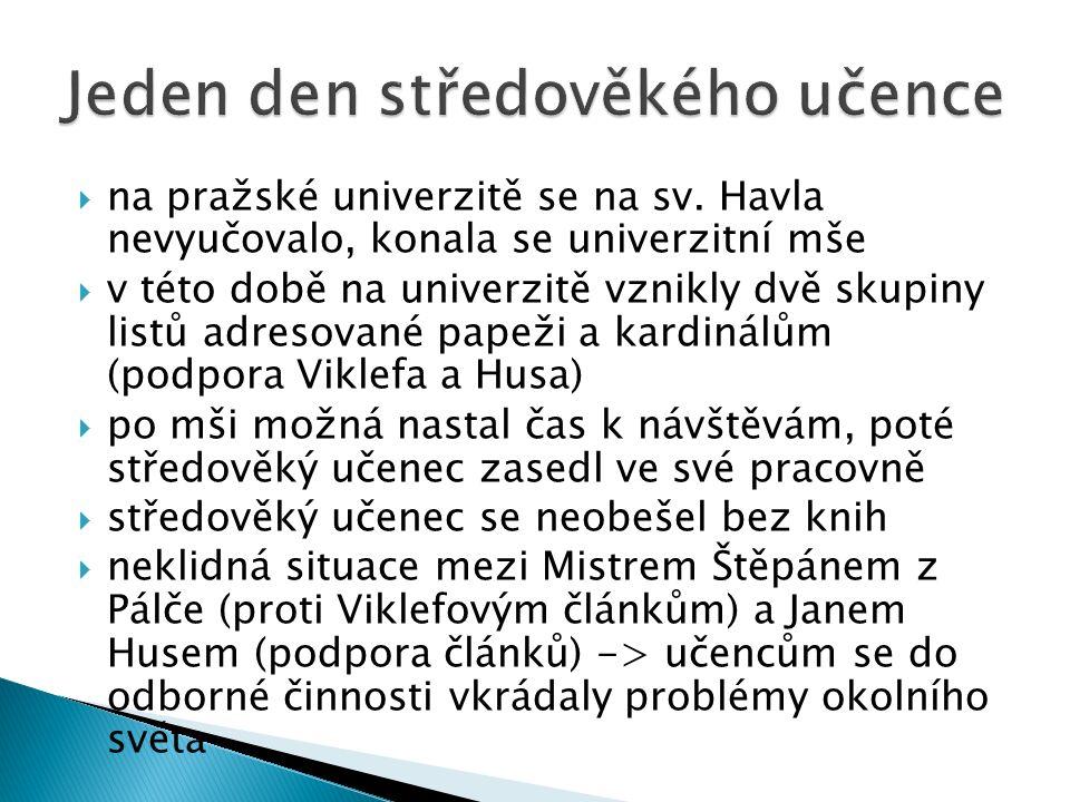  na pražské univerzitě se na sv. Havla nevyučovalo, konala se univerzitní mše  v této době na univerzitě vznikly dvě skupiny listů adresované papeži
