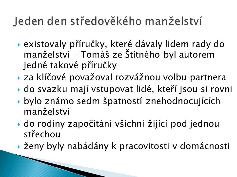  existovaly příručky, které dávaly lidem rady do manželství - Tomáš ze Štítného byl autorem jedné takové příručky  za klíčové považoval rozvážnou vo