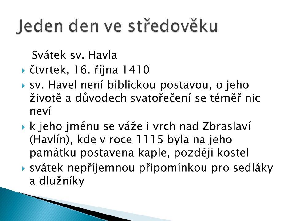 Svátek sv. Havla  čtvrtek, 16. října 1410  sv. Havel není biblickou postavou, o jeho životě a důvodech svatořečení se téměř nic neví  k jeho jménu