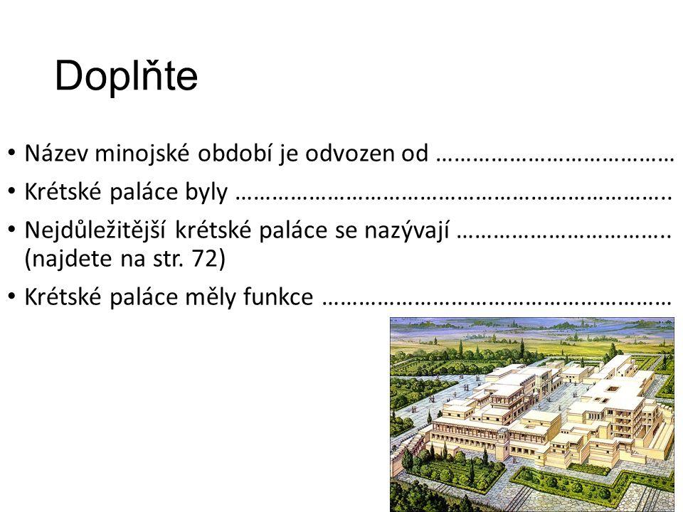 Doplňte Název minojské období je odvozen od ………………………………… Krétské paláce byly ……………………………………………………………..