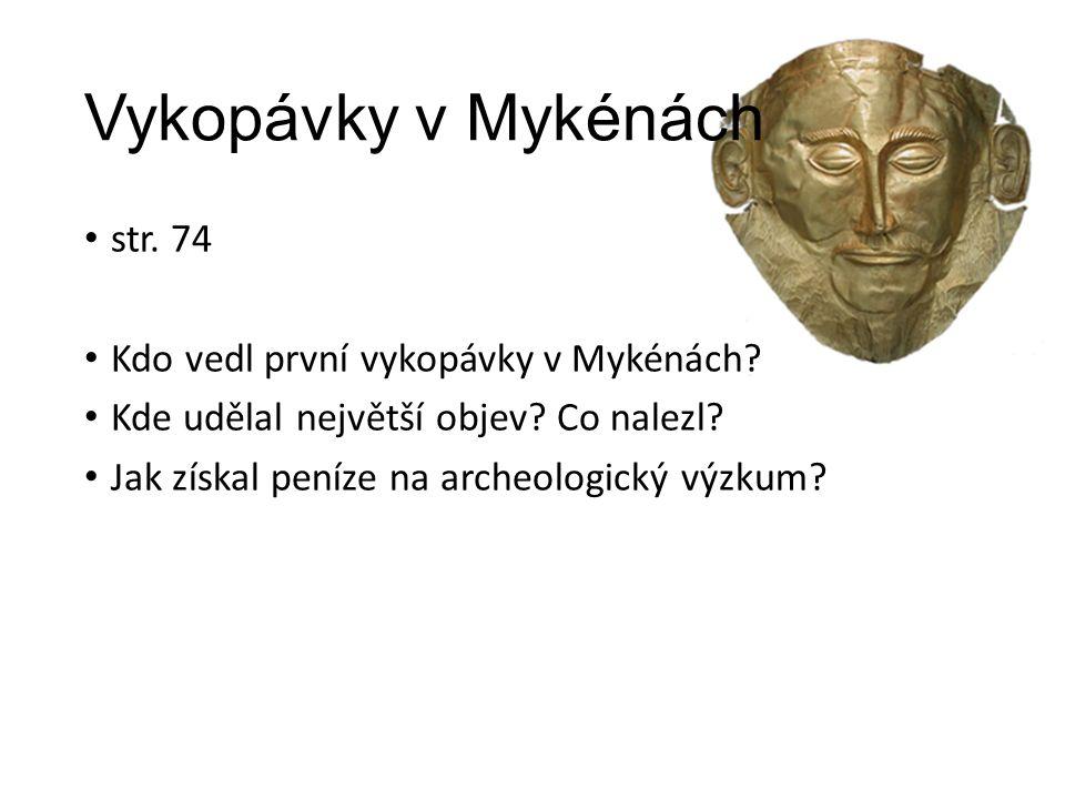 Vykopávky v Mykénách str. 74 Kdo vedl první vykopávky v Mykénách.