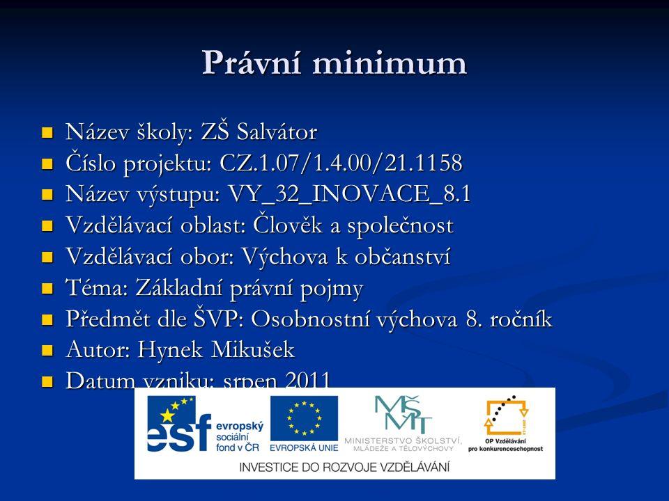 Právní minimum Název školy: ZŠ Salvátor Název školy: ZŠ Salvátor Číslo projektu: CZ.1.07/1.4.00/21.1158 Číslo projektu: CZ.1.07/1.4.00/21.1158 Název v