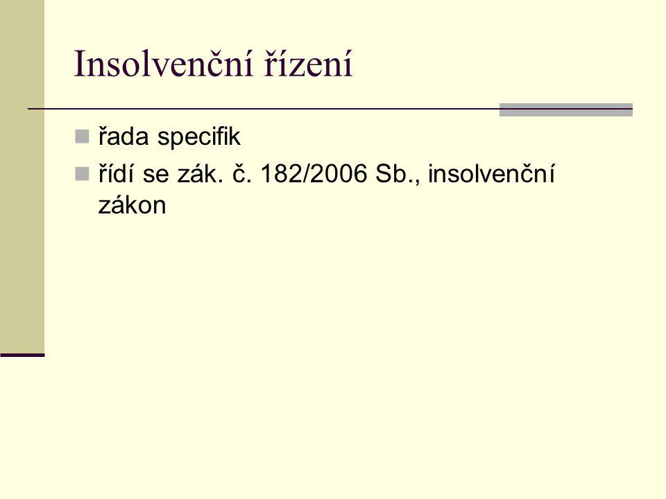 Insolvenční řízení řada specifik řídí se zák. č. 182/2006 Sb., insolvenční zákon
