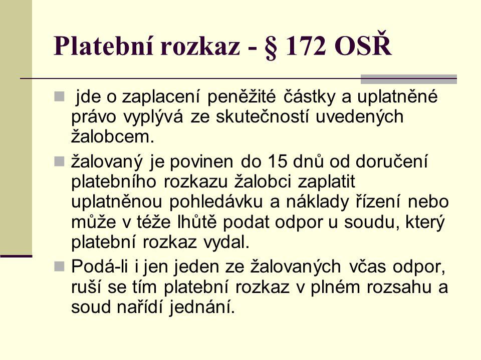 Platební rozkaz - § 172 OSŘ jde o zaplacení peněžité částky a uplatněné právo vyplývá ze skutečností uvedených žalobcem. žalovaný je povinen do 15 dnů