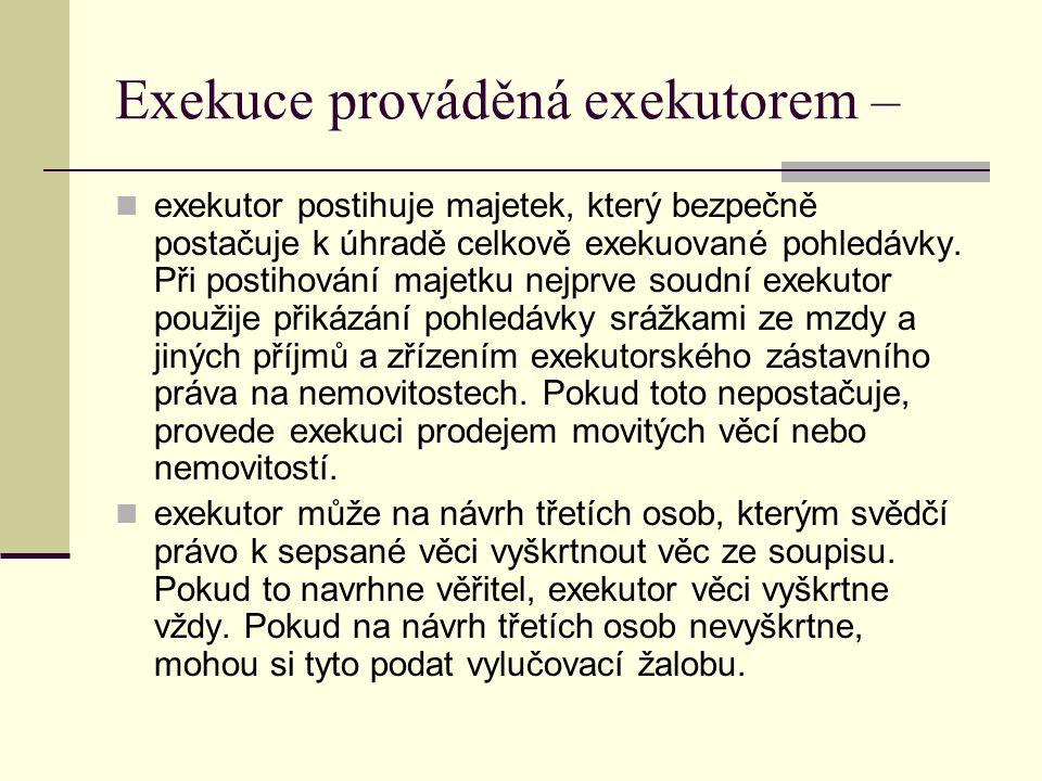 Exekuce prováděná exekutorem – exekutor postihuje majetek, který bezpečně postačuje k úhradě celkově exekuované pohledávky. Při postihování majetku ne