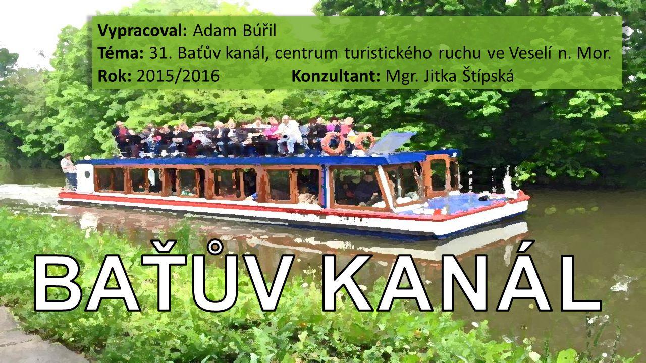 Vypracoval: Adam Búřil Téma: 31. Baťův kanál, centrum turistického ruchu ve Veselí n.
