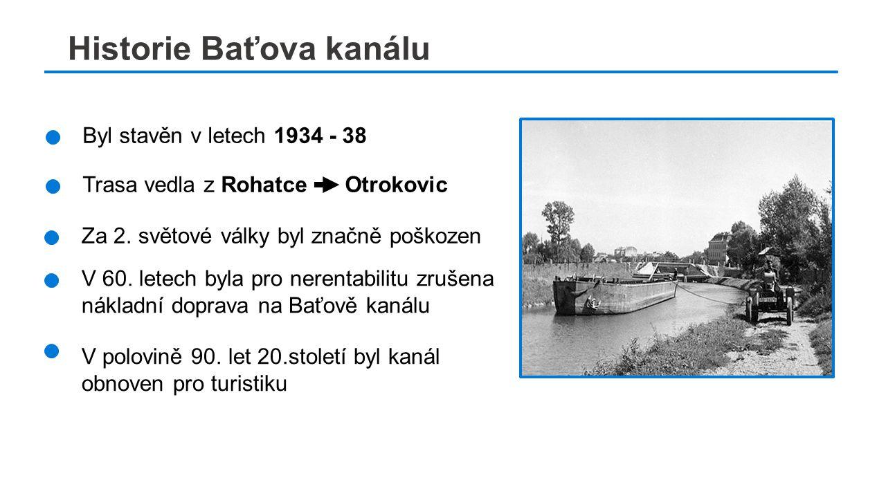 č Historie Baťova kanálu Byl stavěn v letech 1934 - 38 Trasa vedla z Rohatce Otrokovic Za 2.
