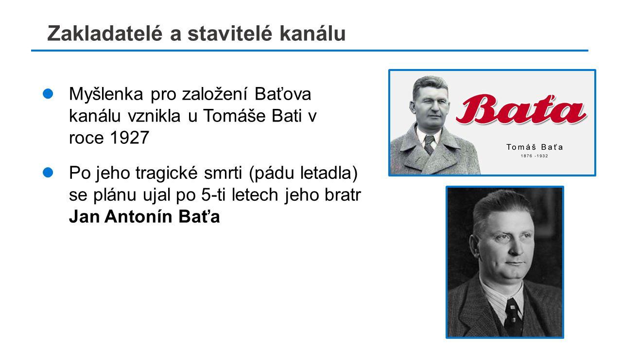 č Zakladatelé a stavitelé kanálu Myšlenka pro založení Baťova kanálu vznikla u Tomáše Bati v roce 1927 Po jeho tragické smrti (pádu letadla) se plánu ujal po 5-ti letech jeho bratr Jan Antonín Baťa