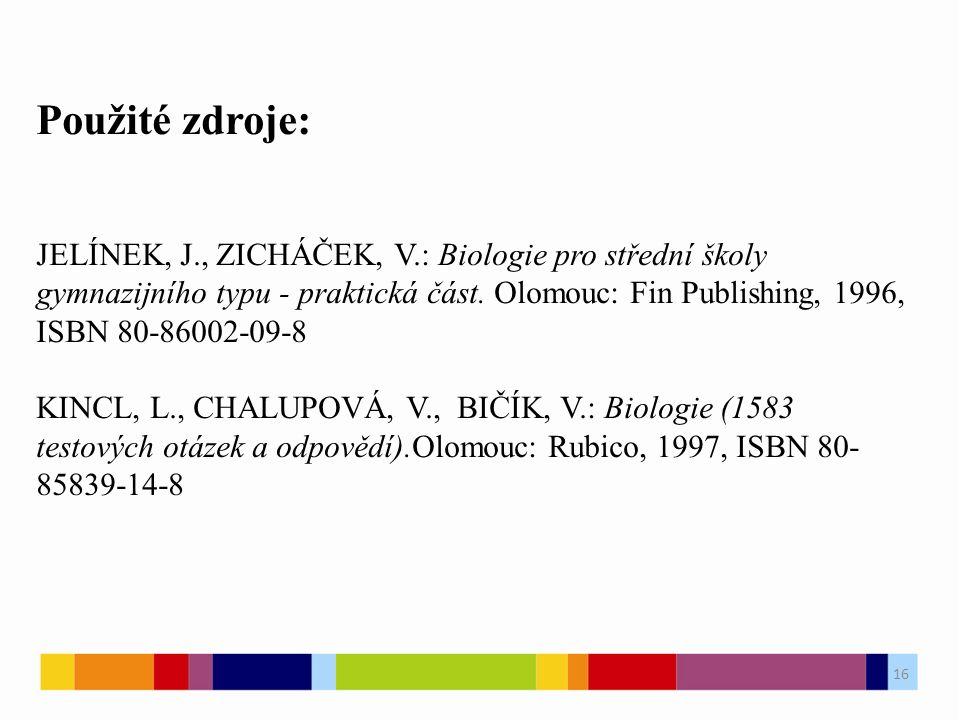 Použité zdroje: JELÍNEK, J., ZICHÁČEK, V.: Biologie pro střední školy gymnazijního typu - praktická část. Olomouc: Fin Publishing, 1996, ISBN 80-86002